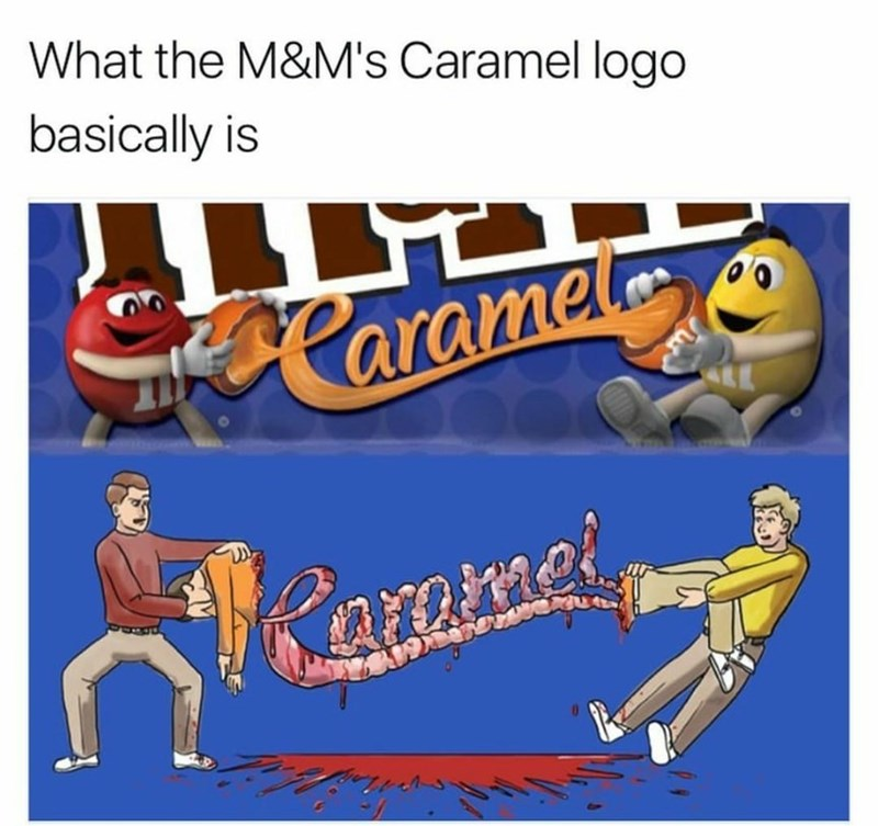Meme pointing out how the new M&M's carmel logo is basically ripping someone open to spell something out with their guts.