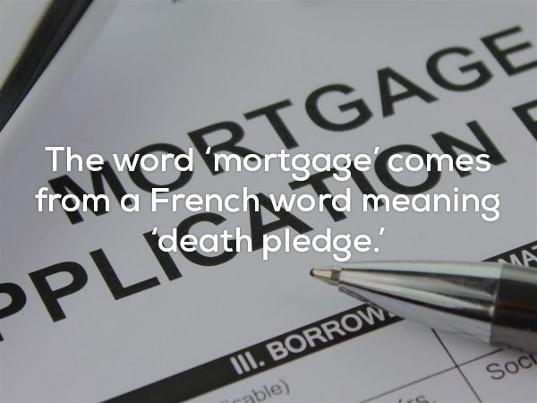 Fun fact about how mortgage come from French word meaning death pledge.