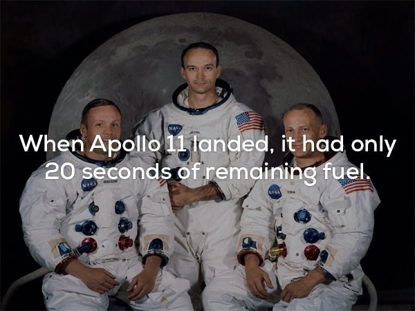 Scary fun fact about how when Apollo 11 landed on the moon, it only had 20 seconds of remaining fuel.