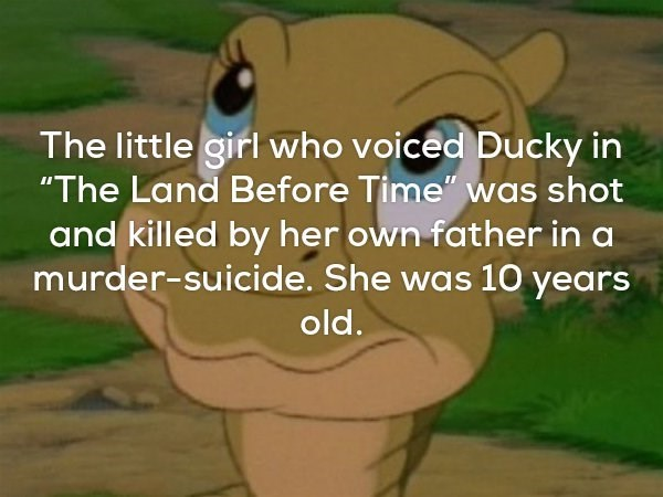 Sad fact that the girl who voiced Ducky in the land before time was shot and killed by her own father in a murder suicide