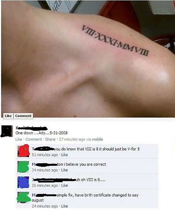 Tattoo of Roman numerals of his birthday and they messed it up.
