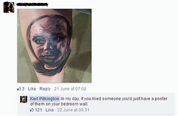 Tattoo of Karl Pilkington with Karl saying that people used to just get a poster of you