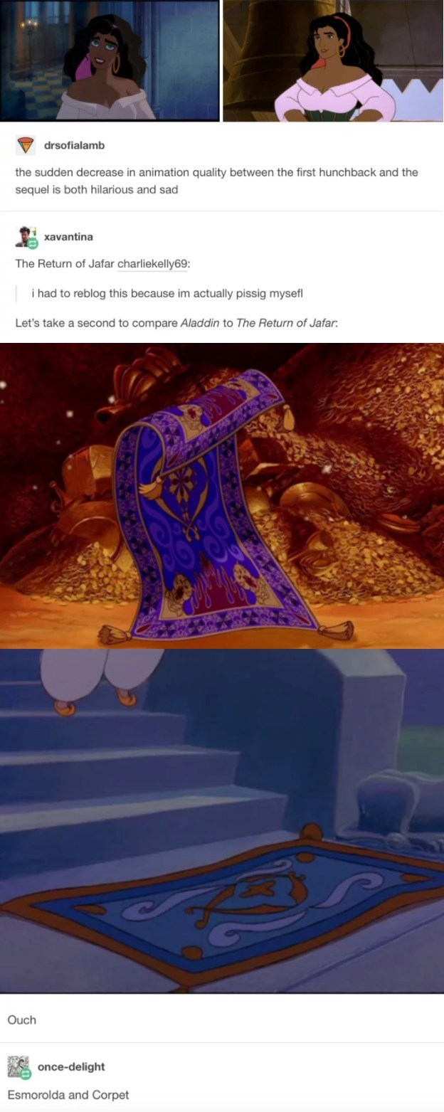 Organism - drsofialamb the sudden decrease in animation quality between the first hunchback and the sequel is both hilarious and sad xavantina The Return of Jafar charliekelly69 i had to reblog this because im actually pissig mysefl Let's take a second to compare Aladdin to The Return of Jafar: Ouch once-delight Esmorolda and Corpet