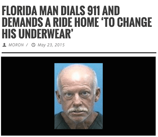 Face - FLORIDA MAN DIALS 911 AND DEMANDS A RIDE HOME 'TO CHANGE HIS UNDERWEAR' MORON/ OMay 23, 2015