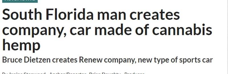 Text - South Florida man creates company, car made of cannabis hemp Bruce Dietzen creates Renew company, new type of sports car