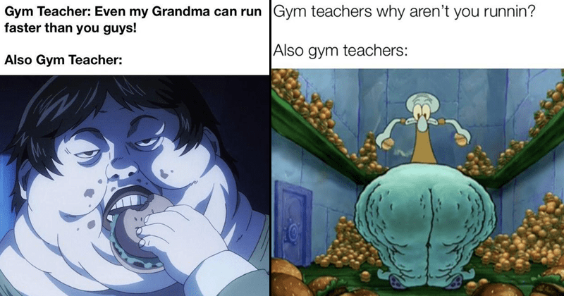 Funny meme about gym teachers being fat, out of shape gym teachers.