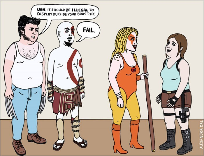 Cartoon - UGH, IT SHOULD BE ILLEGALTO COSPLAY OUTSIDE YOUR BODY TYPE FAIL. ALEXANDRA DAL