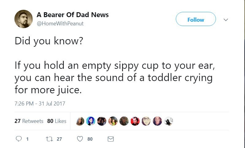 The Bearer of Dad News tweets about how if you hold a sippy cup to your ear, you can hear the sound of a toddler crying for more Juice.