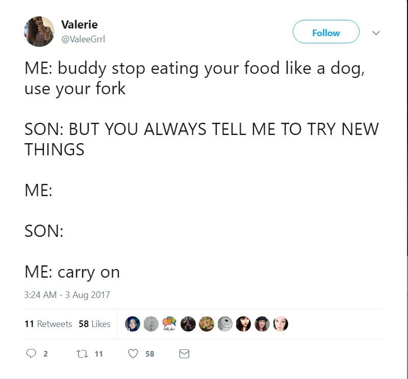 ValerieGirl tweets about telling the kid to not eat like a dog and use a fork, kid points out that you always tell him to try new things, parent gives permission.