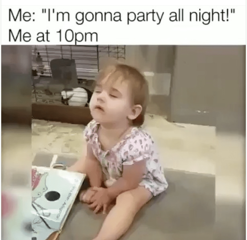 Funny meme about wanting to party all night with pic of 10 pm in which a sleeping kid can't even sit up from exhaustion.