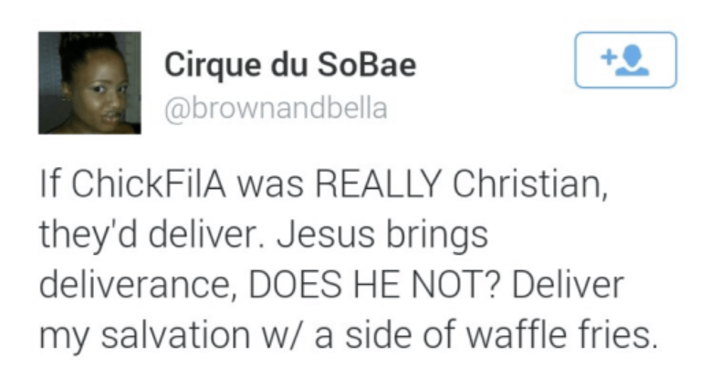 Twitter rant by Cirque Du SoBae user @brownandbelia about how if ChickfilA was really christian, they'd deliver, as Jesus brings deliverance, proceeds to ask that they deliver her salvation with a side of waffles.