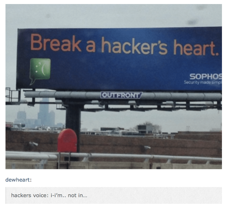 Funny meme of a Billboard saying to break a hacker's heart, with caption of hacker making joke about it.