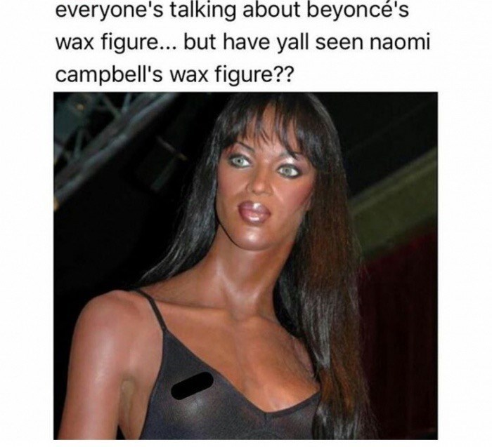 Funny meme about the shocking strange Naomi Campbell's wax figure.