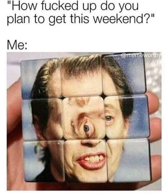 Funny meme about getting wasted on the weekend of slightly off Steve Buscemi on a Rubik's Cube.