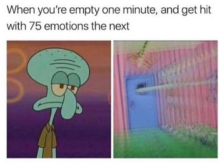 Funny meme about feeling empty one minute and having all the emotions the next, Squidward.