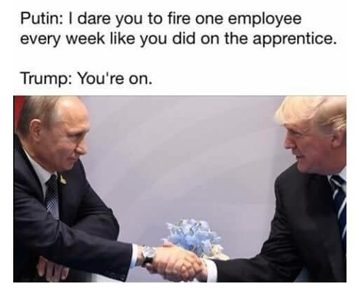 Text - Putin: I dare you to fire one employee every week like you did on the apprentice Trump: You're on.