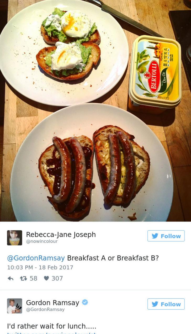 Dish - Rebecca-Jane Joseph @nowincolour Follow @GordonRamsay Breakfast A or Breakfast B? 10:03 PM 18 Feb 2017 307 母58 Gordon Ramsay Follow @GordonRamsay I'd rather wait for lunch..... BERTOLLI