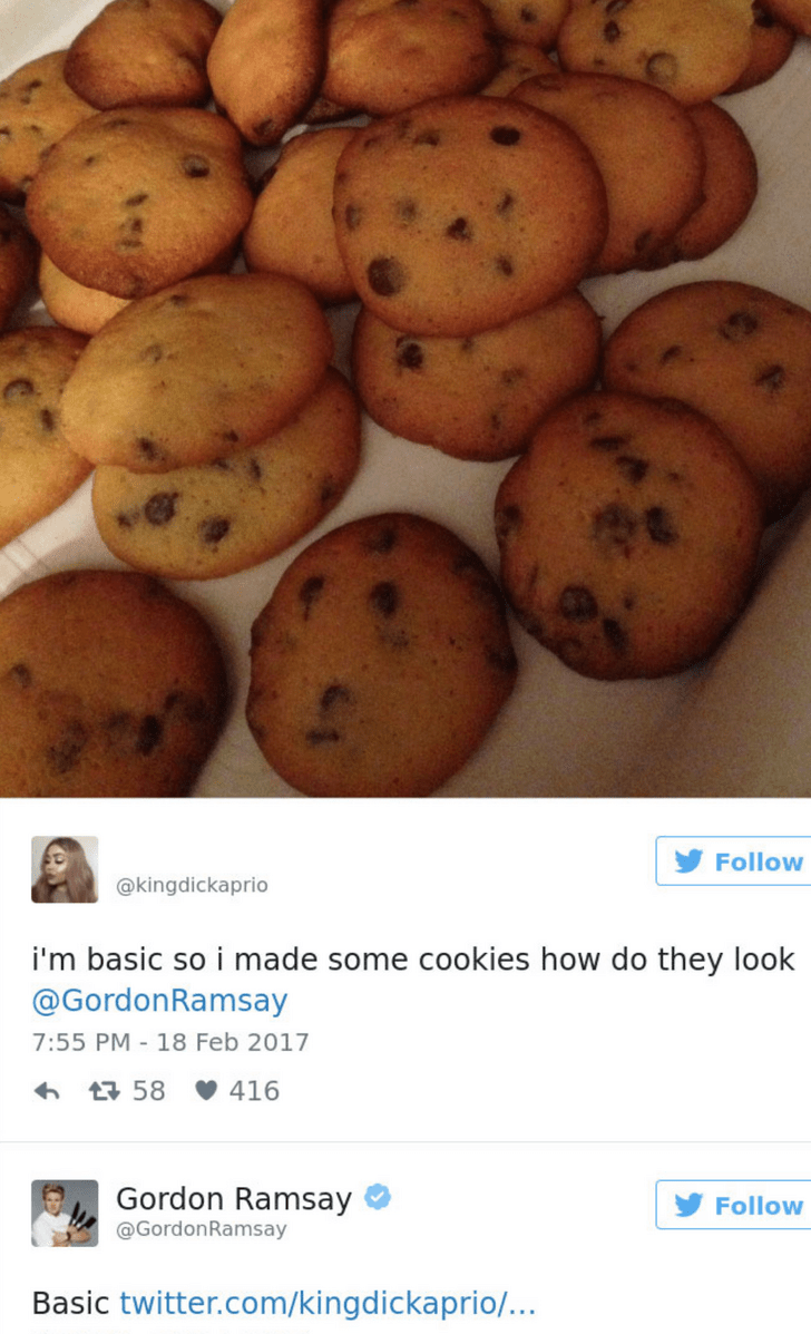 Food - Follow @kingdickaprio i'm basic so i made some cookies how do they look @GordonRamsay 7:55 PM-18 Feb 2017 416 t58 Gordon Ramsay Follow @GordonRamsay Basic twitter.com/kingdickaprio/...