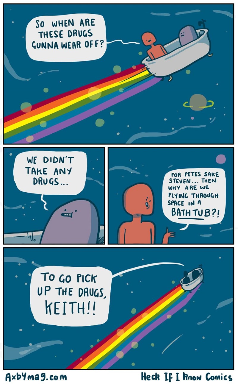 Funny webcomic about riding in space in a bathtub on the way to pick up the drugs.