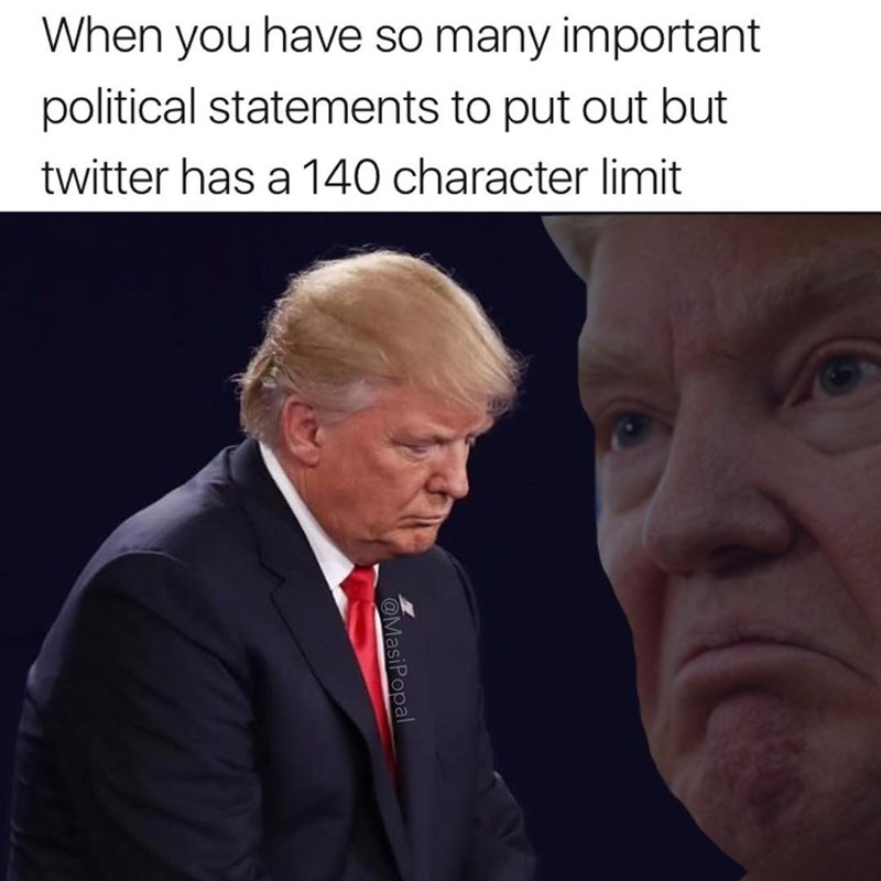 Funny meme about Donald Trump feeling sad because there are only 140 characters in a tweet.