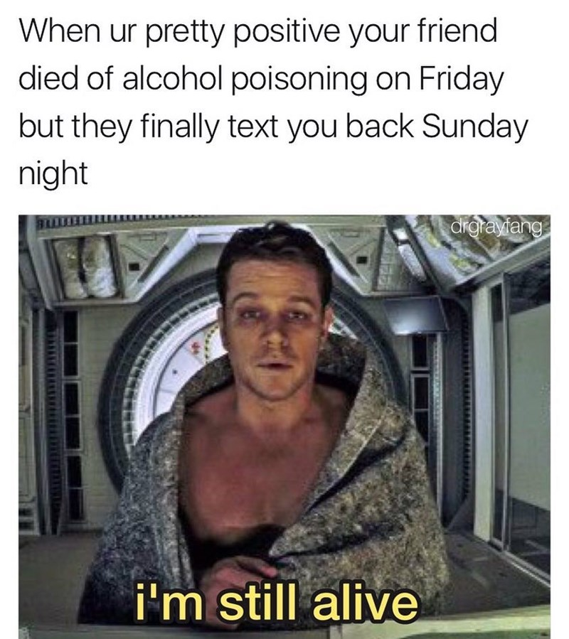 Funny meme using sickly image of Matt Damon in the Martian, when your friend says they are still alive after a weekend of crazy drinking.