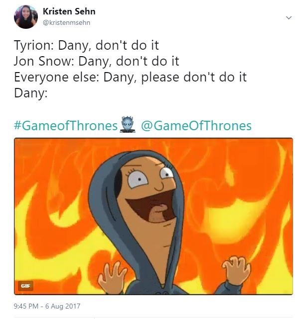 Funny reaction tweet to Game Of Thrones of how everyone told Daenerys not to use dragon fire but she does.