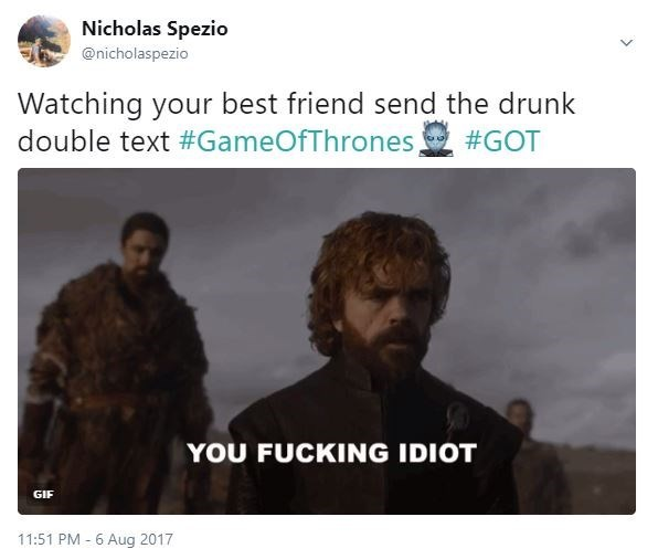 Meme about Tyron Lannister saying You fucking Idiot about how it feels to watch your best friend send drunk double text.