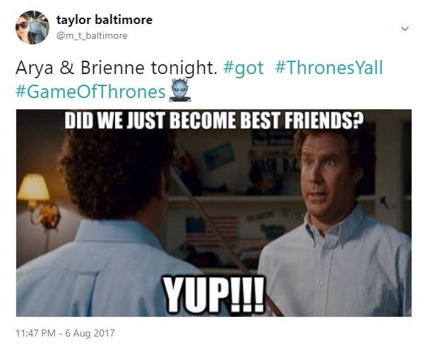 Will Ferrell meme about how Arya and Brienne just became best friends.