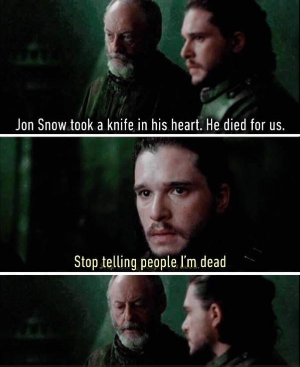 Meme about Jon Snow telling Seaworth to stop telling people that he is dead.