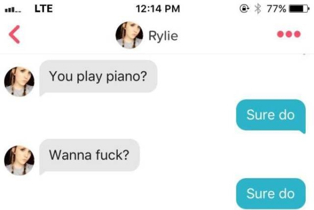 tinder messages You play piano? Sure do Wanna fuck? Sure do