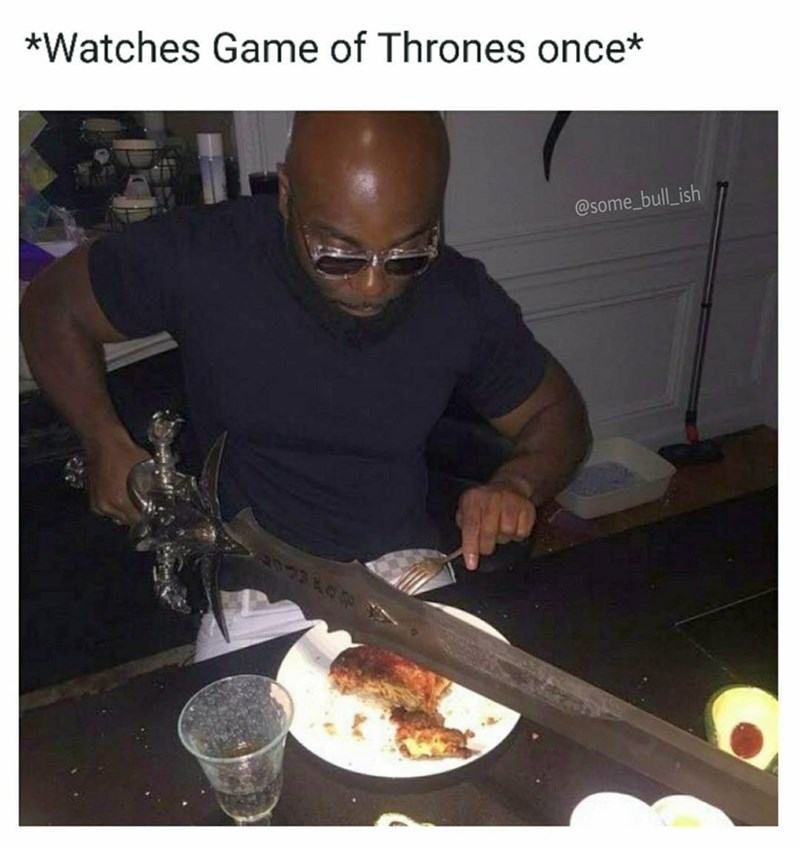 Funny meme about watching game of thrones and using swords to do normal boring things.