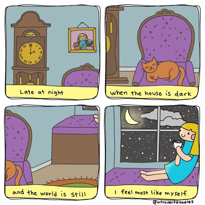 Cartoon - when the house is dark Late at night I feel most like myself and the world is still Cintrovertd ood les