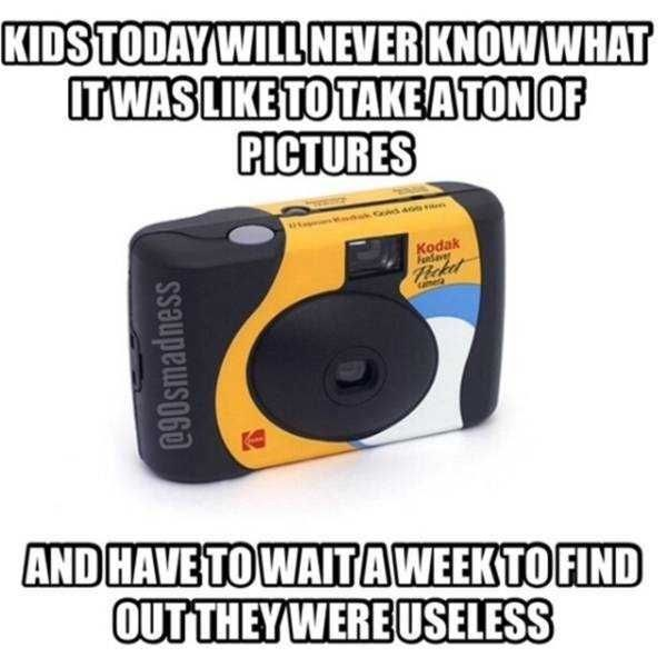 Camera - KIDSTODAY WILL NEVER KNOW WHAT ITWAS LIKE TO TAKEATONOF PICTURES Kodak Fesve amera AND HAVE TO WAITAWEEKTO FIND OUT THEYWERE USELESS @90Smadness