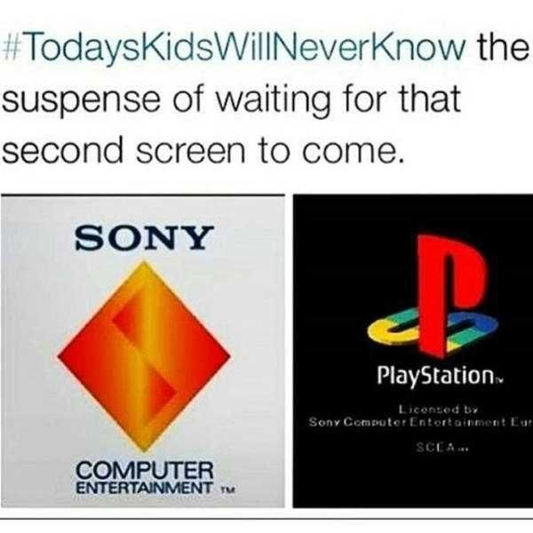 Text - #TodaysKidsWillNeverKnow the suspense of waiting for that second screen to come. SONY PlayStation Licensed b Sony Computer Entortainment Eur SCEA COMPUTER ENTERTAINMENT TM