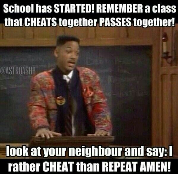 school meme - Photo caption - School has STARTED! REMEMBERa class that CHEATS together PASSES together! @ASTROASHB look at your neighbour and say: l rather CHEAT than REPEAT AMEN!