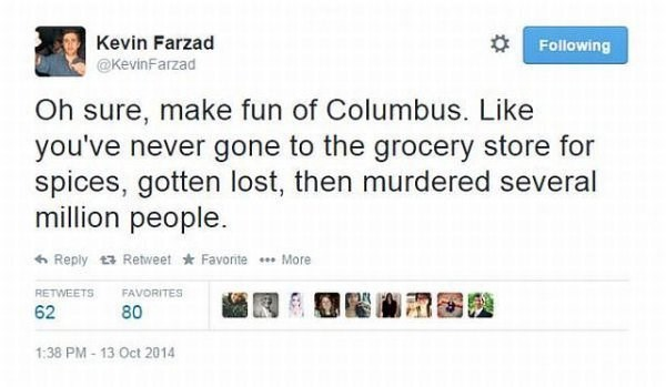 Tweet about how Columbus was totally normal in looking for spices and instead murdering millions of people