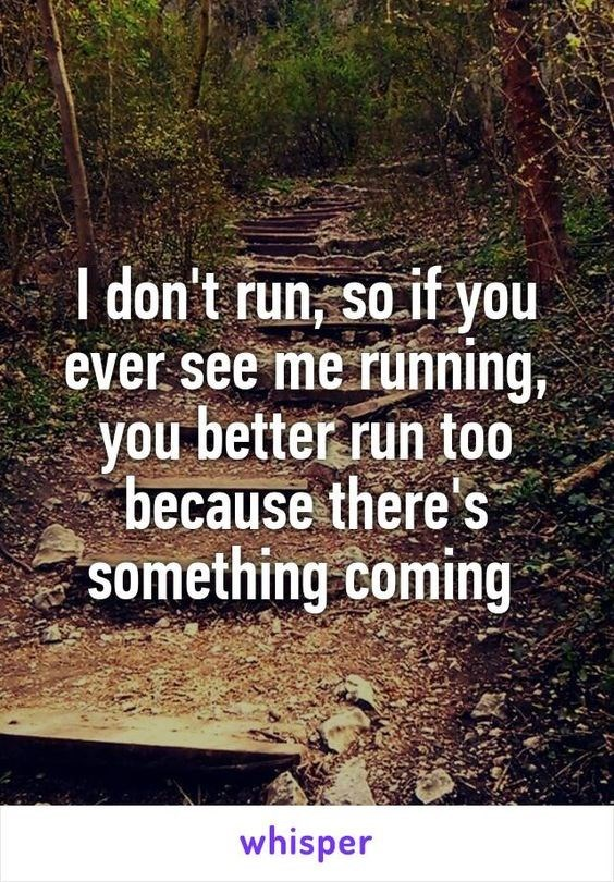 quote - Nature - I don't run, so if you ever see me running, you better run to0 because there's something coming whisper