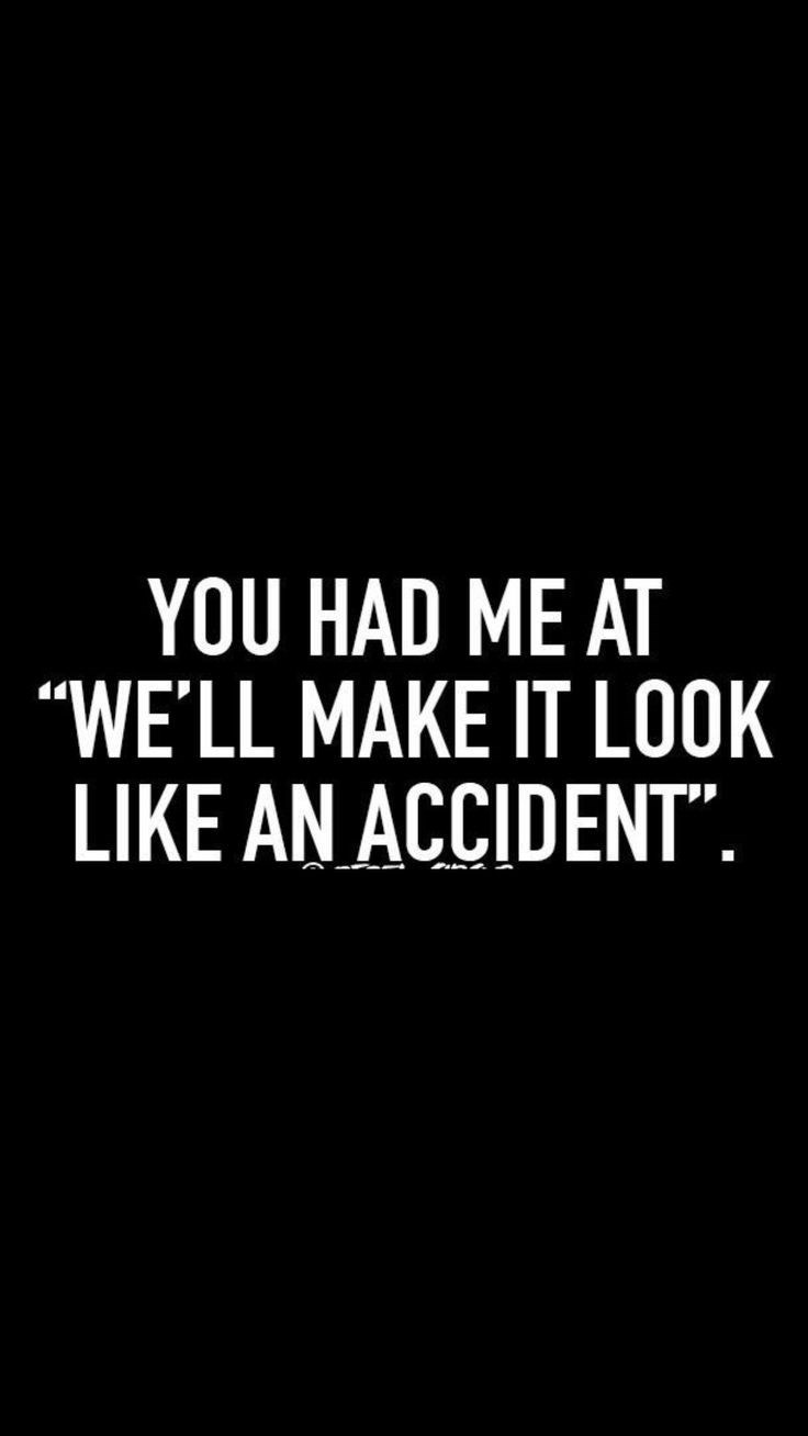 "quote - Text - YOU HAD ME AT ""WE'LL MAKE IT LOOK LIKE AN ACCIDENT""."