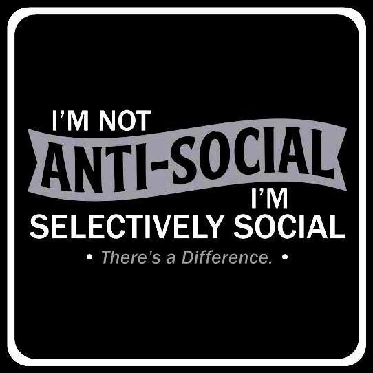 quote - Font - I'M NOT ANTI-SOCIAL I'M SELECTIVELY SOCIAL There's a Difference.