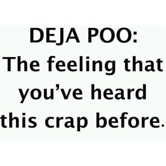 quote - Text - DEJA POO: The feeling that you've heard this crap before.