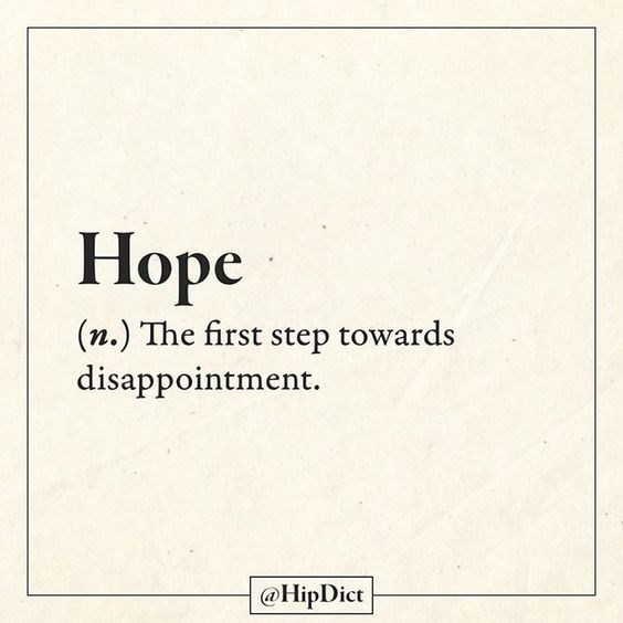 quote - Text - Hope (n.) The first step towards disappointment. @HipDict