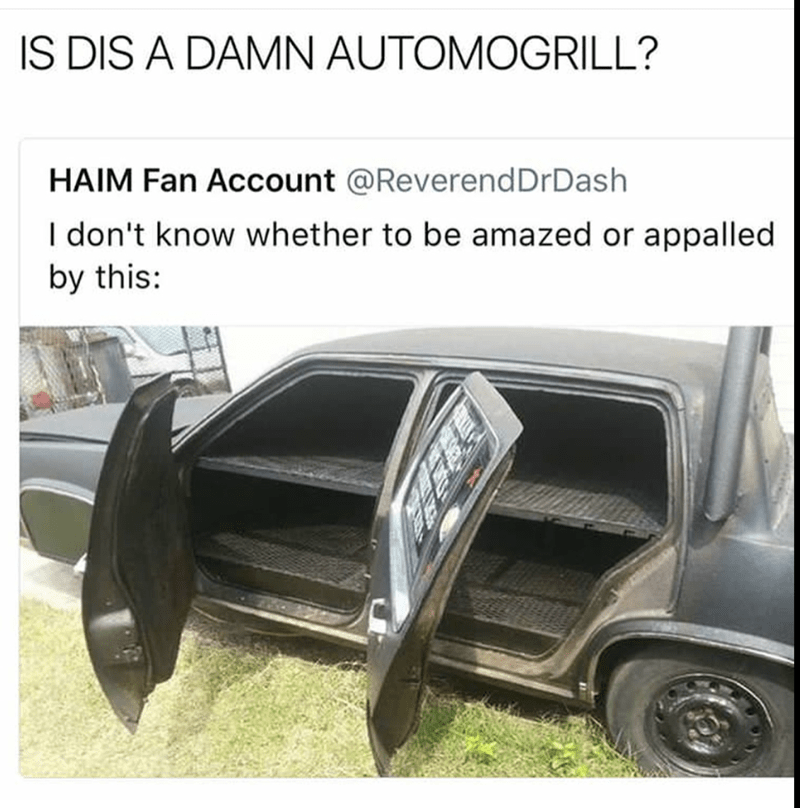Vehicle - IS DIS A DAMN AUTOMOGRILL? HAIM Fan Account @Reverend DrDash I don't know whether to be amazed or appalled by this: