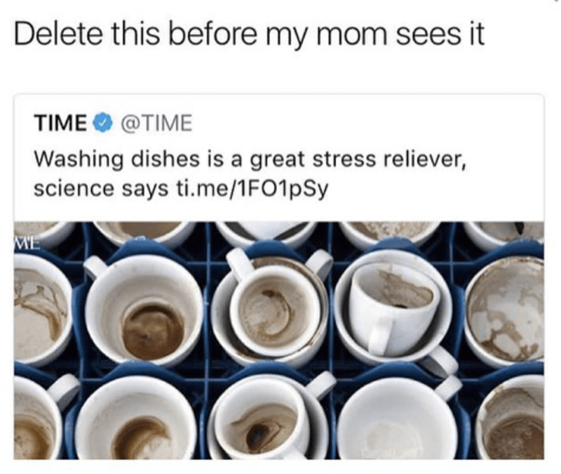 Product - Delete this before my mom sees it TIME @TIME Washing dishes is a great stress reliever, science says ti.me/1 FO1 pSy ME