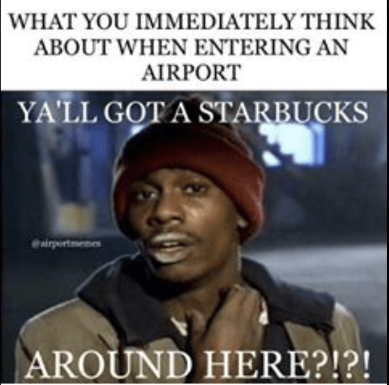 Album cover - WHAT YOU IMMEDIATELY THINK ABOUT WHEN ENTERING AN AIRPORT YA'LL GOT A STARBUCKS airportmenes AROUND HERE?!?!