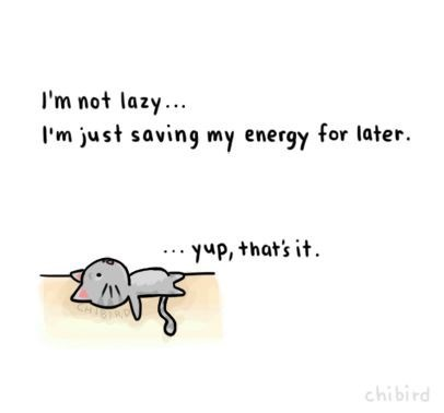 Text - I'm not lazy... I'm just saving my energy for later. yup, that's it chibird