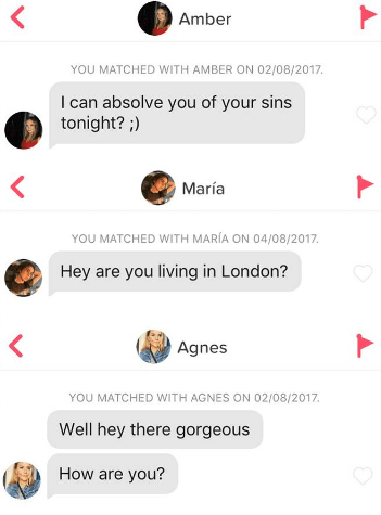 Text - Amber YOU MATCHED WITH AMBER ON 02/08/2017. I can absolve you of your sins tonight? ;) María YOU MATCHED WITH MARÍA ON 04/08/2017. Hey are you living in London? Agnes YOU MATCHED WITH AGNES ON 02/08/2017. Well hey there gorgeous How are you?