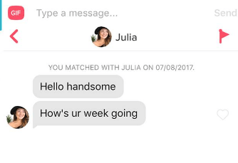 Text - GIF Type a message... Send Julia YOU MATCHED WITH JULIA ON 07/08/2017. Hello handsome How's ur week going