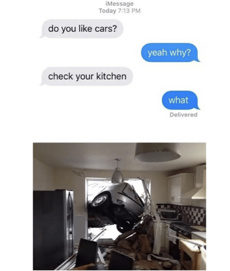 Product - iMessage Today 7:13 PM do you like cars? yeah why? check your kitchen what Delivered