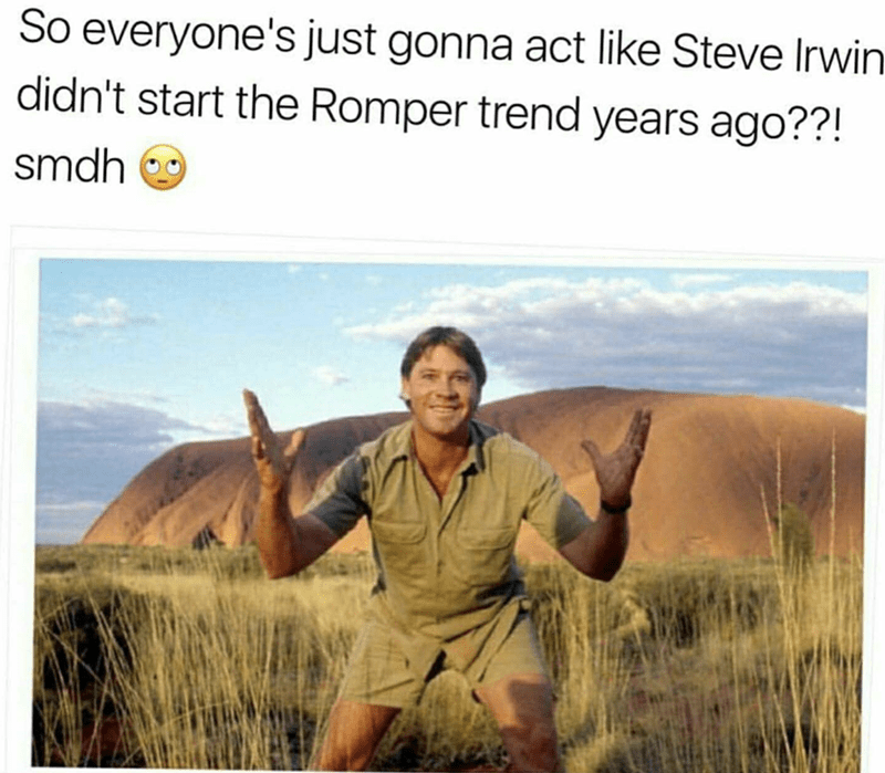Adaptation - So everyone's just gonna act like Steve Irwin didn't start the Romper trend years ago??! smdh