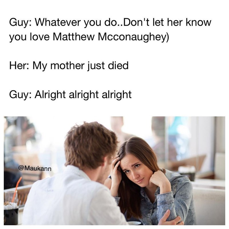 Funny dating meme about not letting your date know you love Matthew McConaughy.